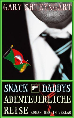 Snack Daddys abenteuerliche Reise (3827006619) by Shteyngart, Gary