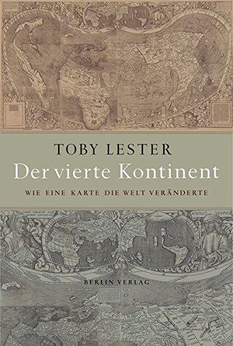 Der vierte Kontinent. Wie eine Karte die Welt veränderte.: Von Toby Lester. Berlin 2010.