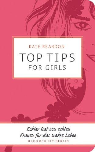 9783827008404: Top Tips for Girls: Echter Rat von echten Frauen für das wahre Leben