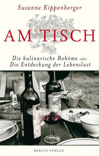 Am Tisch: Die kulinarische Bohème oder Die: Kippenberger, Susanne