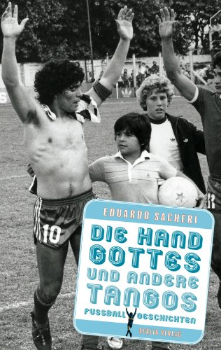 9783827008893: Die Hand Gottes und andere Tangos: Fußballgeschichten