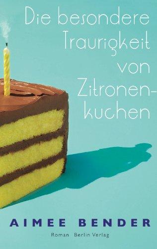 Die besondere Traurigkeit von Zitronenkuchen: Berlin Verlag