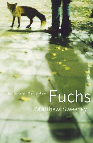 Fuchs. Ein Junge, ein Mann und ein.: Sweeney, Matthew