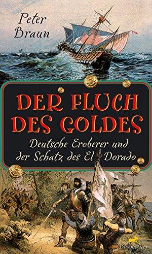 9783827052124: Der Fluch des Goldes Deutsche Eroberer und der Schatz des El Dorado