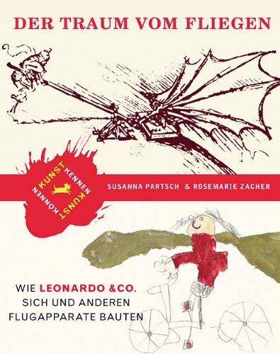 9783827052971: Der Traum vom Fliegen: Wie Leonardo & Co. sich und anderen Flugapparate bauten