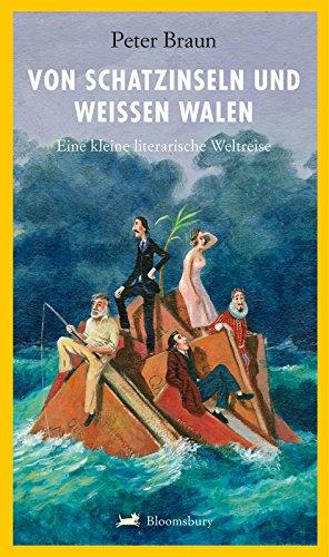 Von Schatzinseln und weißen Walen: Eine kleine literarische Weltreise - Braun, Peter