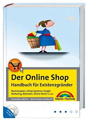 9783827243010: Der Online Shop - Handbuch für Existenzgründer - Begleitende Website mit Beispiel-Shop: Businessplan, eShop-Systeme, Google-Marketing, Behörden, Online-Recht u.v.m. (Kompendium / Handbuch)