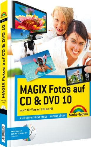 MAGIX Fotos auf CD & DVD 10 - vierfarbiges Handbuch: Das farbige Handbuch: auch für Version deluxe (Digital fotografieren) - Christoph Prevezanos, Thomas Lüker