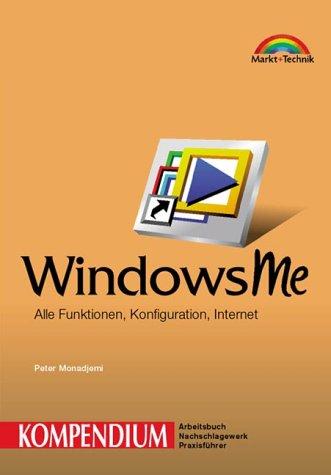 Windows Me. Kompendium. Alle Funktionen, Konfiguration, Internet. - Arbeitsbuch, Nachschlagewerk, ...