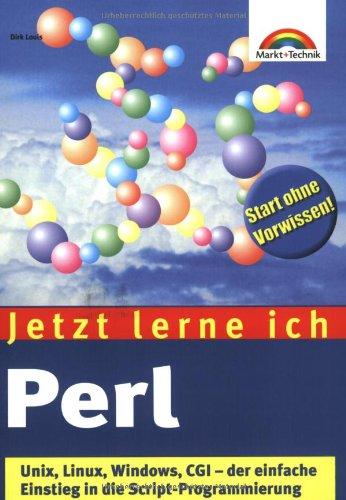 Jetzt lerne ich Perl . Unix, Linux, Windows, CGI - der einfache Einstieg von Dirk Louis: Dirk Louis