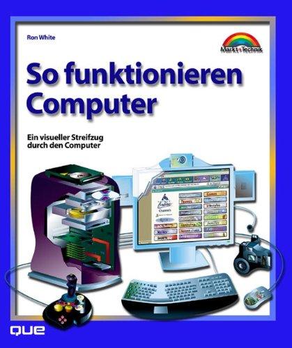 9783827259721: So funktionieren Computer. Ein visueller Streifzug durch den Computer