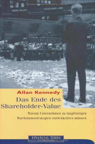 Das Ende des Shareholder Value. (3827270340) by Kennedy, Allan A.