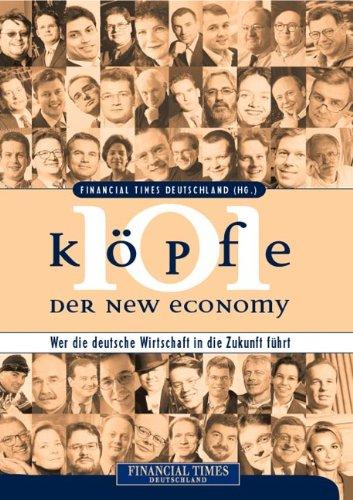 101 Köpfe der New Economy . Wer die deutsche Wirtschaft in die Zukunft führt .: Financial...