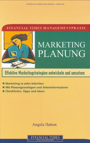 Financial Times Managementpraxis: Marketingplanung . Effektive Marketingstrategien entwickeln und (...