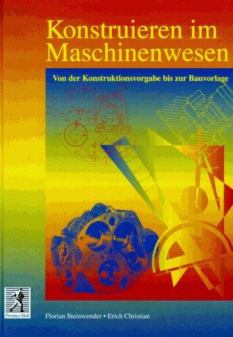 9783827295415: Konstruieren im Maschinenwesen. Von der Konstruktionsvorlage bis zur Bauvorlage