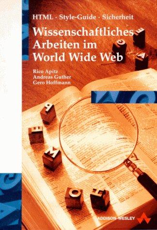 9783827310750: Wissenschaftliches Arbeiten im World Wide Web. HTML - Style - Guide - Sicherheit