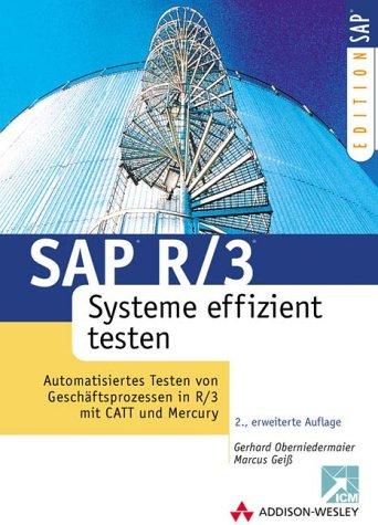SAP R/3 Systeme effizient testen . Automatisiertes Testen von Geschäftsprozessen in R/3 (SAP Profiwissen) - Oberniedermaier und Geiß