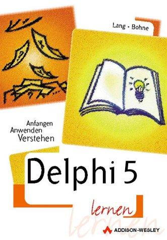 Delphi 5 lernen . Anfangen, anwenden, verstehen: Lang, Guido, Bohne,