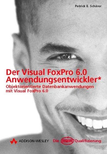9783827315991: Der Visual FoxPro 6.0 Anwendungsentwickler: Objektorientierte Datenbankanwendungen mit Visual FoxPro 6.0