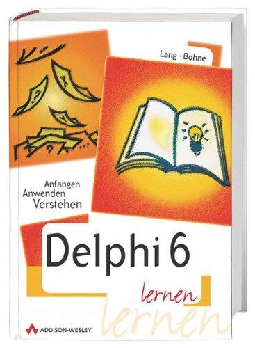 9783827317766: Delphi 6 lernen . Anfangen, anwenden, verstehen