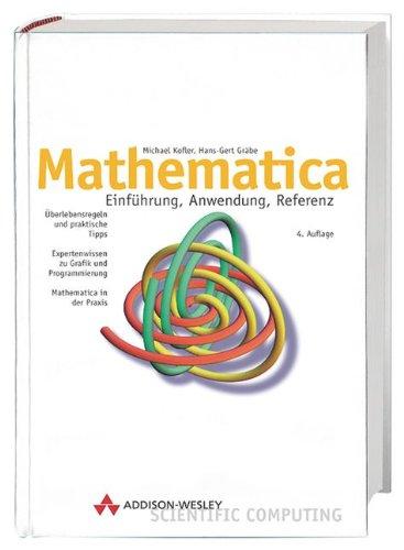 Mathematica . Einführung, Anwendung, Referenz (Sonstige Bücher: Kofler, Michael, Gräbe,