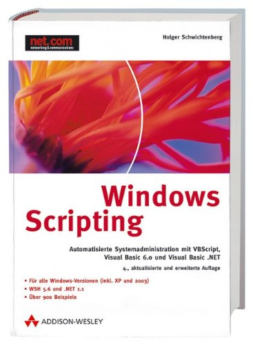 9783827321961: Windows Scripting: Automatisierte Systemadministration mit VBScript, Visual Basic 6.0 und Visual Basic .NET unter COM und dem .NET Framework (net.com)