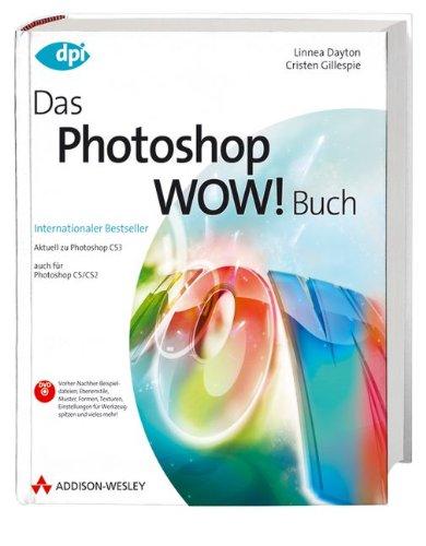 Das Photoshop Wow! Buch: Aktuell zu Photoshop CS3 - auch für Photoshop CS/CS2: Dayton, ...