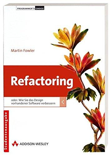 9783827322784: Refactoring: Oder wie Sie das Design vorhandener Software verbessern
