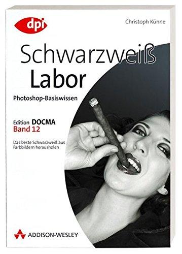 9783827324092: Photoshop-Basiswissen: Band 1-12. Edition DOCMA: Photoshop-Basiswissen: Schwarzwei�-Labor - Band 12: Edition DOCMA - Band 12 - Das beste Schwarzwei� aus Farbbildern herausholen (DPI Grafik)