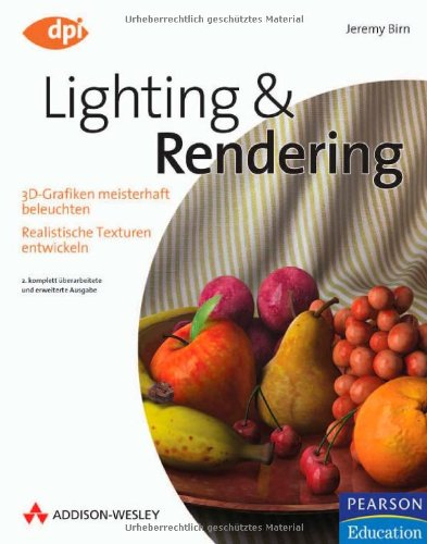 9783827324498: Lighting & Rendering: 3D-Grafiken meisterhaft beleuchten - Realistische Texturen entwickeln
