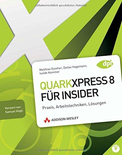 9783827324627: QuarkXPress 8 für Insider: Praxis, Arbeitstechniken, Lösungen