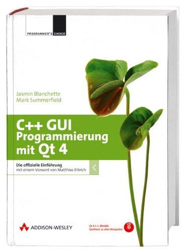 9783827324641: C++ GUI Programmierung mit Qt 4 - inkl. CD mit QT 4.1.1, Quelltexten und einem Toolset: Die offizielle Einführung mit einem Vorwort von Matthias Ettrich (Programmer's Choice)