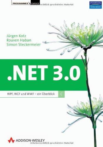 NET 3.0. WPF, WCF und WF -: Jürgen Kotz;Rouven Haban;Simon