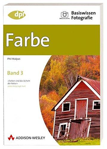 Basiswissen Fotografie: Farbe: Band 3 (DPI Fotografie): Malpas, Phil: