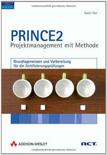 9783827325426: PRINCE2 - Projektmanagement mit Methode: Grundlagenwissen und Vorbereitung für die Zertifizierungsprüfungen