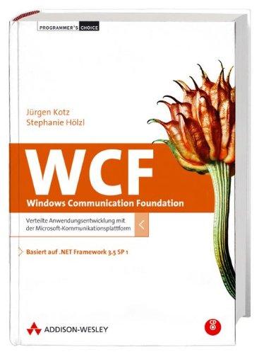 WCF - Die Windows Communication Foundation: Verteilte: Stephanie Hölzl; Jürgen