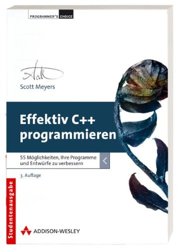 9783827326904: Effektiv C++ programmieren: 55 Möglichkeiten, Ihre Programme und Entwürfe zu verbessern