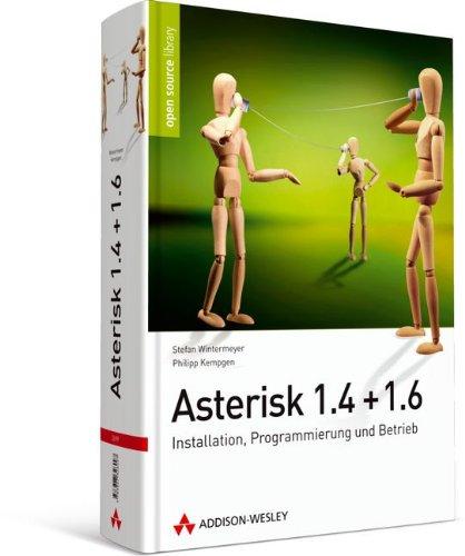 9783827326997: Asterisk 1.4 + 1.6: Installation, Programmierung und Betrieb