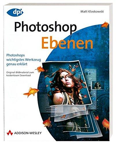 9783827327253: Photoshop Ebenen: Photoshops wichtigstes Werkzeug genau erklärt