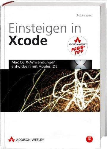 9783827328717: Einsteigen in Xcode - Studentenausgabe: Mac OS X-Anwendungen mit Apples IDE