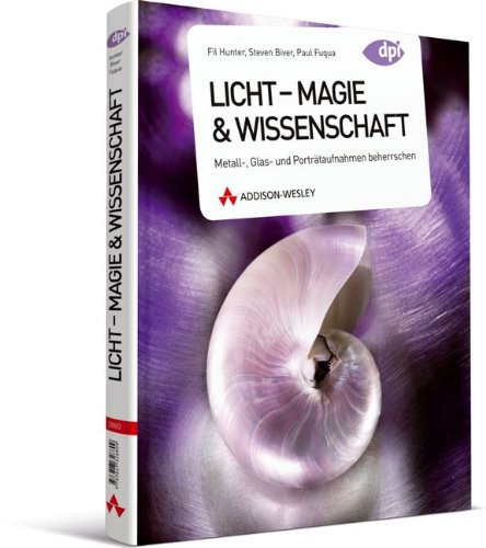 9783827328809: Licht - Magie & Wissenschaft: Metall-, Glas- und Porträtaufnahmen beherrschen