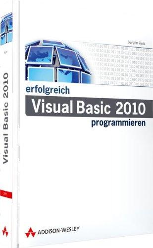 Erfolgreich Visual Basic 2010 programmieren: Jürgen Kotz