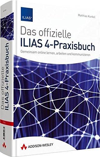 9783827329639: Das offizielle ILIAS 4-Praxisbuch: Gemeinsam online lernen, arbeiten und kommunizieren