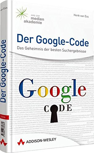 Der Google-Code: Das Geheimnis der besten Suchergebnisse (Sonstige Bücher AW) - van, Ess Henk