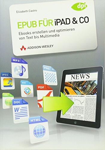 Epub für iPad & Co. - Ebooks erstellen und optimieren von Text bis Multimedia (DPI Grafik) - Elizabeth Castro