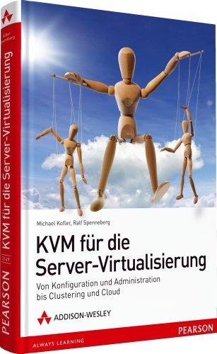 9783827331496: KVM für Server-Virtualisierung: Von Konfiguration und Administration bis Clustering und Cloud