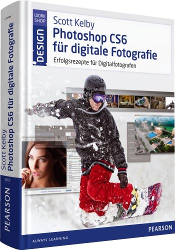 9783827331670: Scott Kelby Photoshop CS6 für digitale Fotografie: Erfolgsrezepte für Digitalfotografen