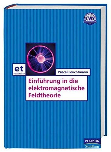 Einführung in die elektromagnetische Feldtheorie (Pearson Studium - Elektrotechnik) Leuchtmann, ...