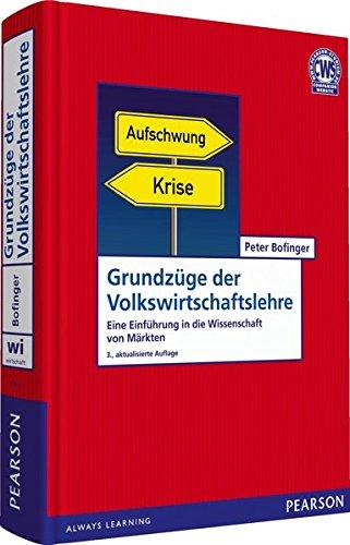 Grundzüge der Volkswirtschaftslehre - Eine Einführung in die Wissenschaft von Märkten - Bofinger, Peter