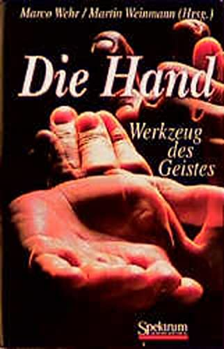 9783827402929: Die Hand - Werkzeug des Geistes: [Mit Beiträgen von Eckhart Altenmüller, Niels Birbaumer, Maike Christadler, Bettina Handel, Peter Janich, Friedhart ... Töpfner, Thomas Wägenbaur] (German Edition)
